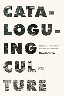 Cataloguing Culture: Legacies of Colonialism in Museum Documentation
