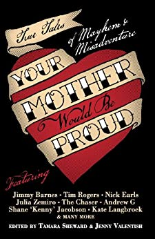 Your Mother Would Be Proud: True tales of mayhem and misadventure by [Tamara Sheward, Jenny Valentish]