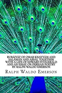 Rubaiyat of Omar Khayyam and Salaman and Absal Together With A Life Of Edward Fitzgerald And An Essay On Persian Poetry By...