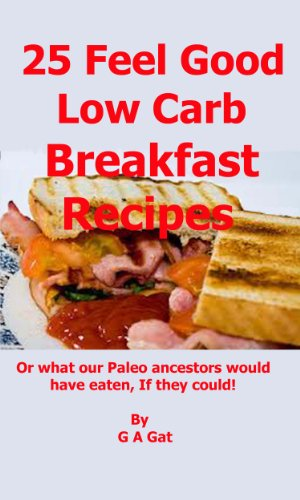 25 Feel Good Low Carb Breakfast Recipes or What our Paleo ancestors would have eaten if they could (Tasty Low Carb Recipes Book 1) (English Edition)