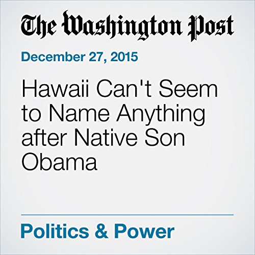Hawaii Can't Seem to Name Anything after Native Son Obama audiobook cover art