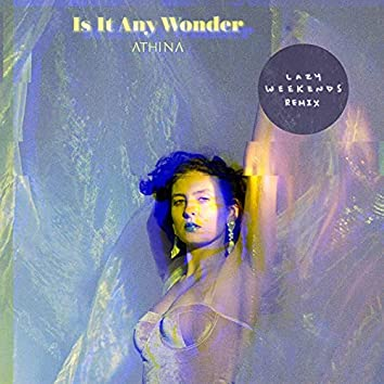 Is It Any Wonder (Lazy Weekends Remix)
