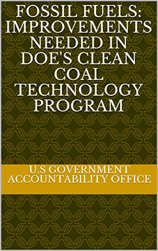 Fossil Fuels: Improvements Needed in DOE's Clean Coal Technology Program (English Edition)