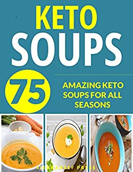 KETO SOUPS: OVER 75 AMAZING KETO SOUPS FOR ALL SEASONS (fat burning diet, low carb high fat, keto, keto diet, soup recipes, soup, soup cookbook, paleo, paleo soups, gluten free, low carb diet) by [SierraReef Press]