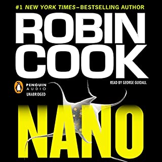 Nano                   By:                                                                                                                                 Robin Cook                               Narrated by:                                                                                                                                 George Guidall                      Length: 12 hrs and 24 mins     437 ratings     Overall 3.6