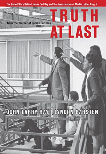 Truth At Last: The Untold Story Behind James Earl Ray and the Assassination of Martin Luther King Jr.