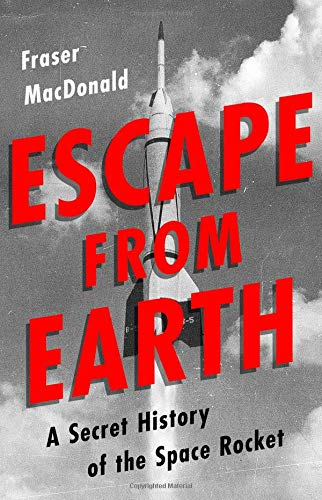 Image of Escape from Earth: A Secret History of the Space Rocket