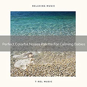 Perfect Colorful Noises Palette For Calming Babies