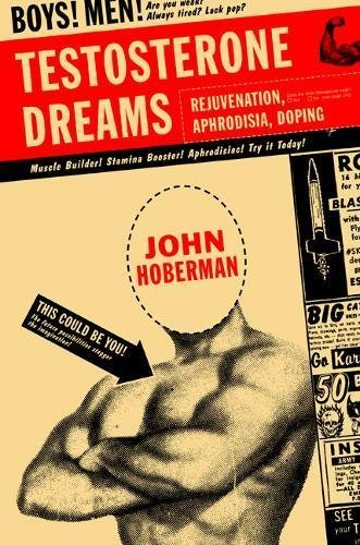 Testosterone Dreams: Rejuvenation, Aphrodisia, Doping