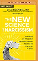 The New Science of Narcissism: Understanding One of the Greatest Psychological Challenges of Our Time, and What You Can Do About It