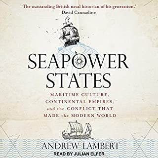 Seapower States     Maritime Culture, Continental Empires, and the Conflict That Made the Modern World              De :                                                                                                                                 Andrew Lambert                               Lu par :                                                                                                                                 Julian Elfer                      Durée : 13 h et 43 min     Pas de notations     Global 0,0