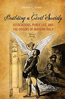Building a Civil Society: Associations, Public Life, and the Origins of Modern Italy (Toronto Italian Studies)