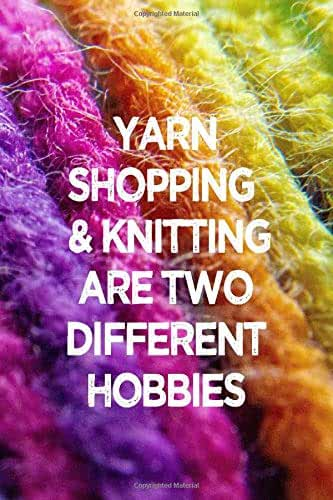 YARN SHOPPING & KNITTING ARE TWO DIFFERENT HOBBIES: 6x9 lined journal for Knitters Yarn Hoarders Yarnies!