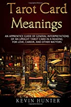 Tarot Card Meanings: An Apprentice Guide of General Interpretations of an Upright Tarot Card in a Reading for Love, Career...