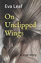 On Unclipped Wings: A true story