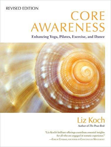 Core Awareness: Enhancing Yoga, Pilates, Exercise, and Dance