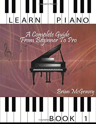 Learn Piano: A Complete Guide from Beginner to Pro Book 1