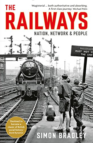 The Railways: Nation, Network and People (English Edition)