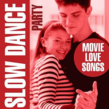 Slow Dance Party - Movie Love Songs