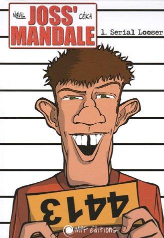 Joss' Mandale, Tome 1 : Serial Looser