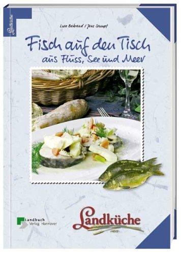 Fisch auf den Tisch: Aus Fluss, See und Meer. Landküche