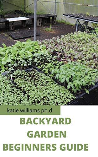 Backyard Garden  Beginners Guide :  Comprehensive Guide To Building A Mini...