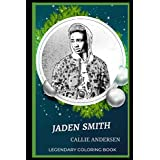Jaden Smith Legendary Coloring Book: Relax and Unwind Your Emotions with our Inspirational and Affirmative Designs (Jaden Smith Legendary Coloring Books)