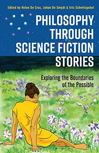 Compare Textbook Prices for Philosophy through Science Fiction Stories: Exploring the Boundaries of the Possible  ISBN 9781350081215 by Cruz, Helen De,Smedt, Johan De,Schwitzgebel, Eric