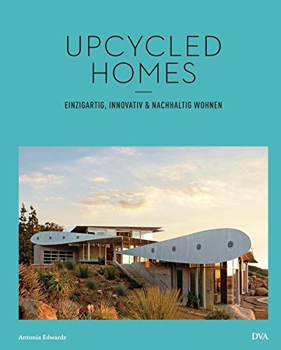 Upcycled Homes: Einzigartig, innovativ & nachhaltig wohnen