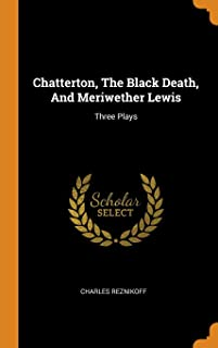 Chatterton, the Black Death, and Meriwether Lewis: Three Plays