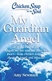 Chicken Soup for the Soul: My Guardian Angel: 20 Stories About the Angels We See and the Ones We Don't - from Chicken Soup for the Soul Angels and Miracles (English Edition)