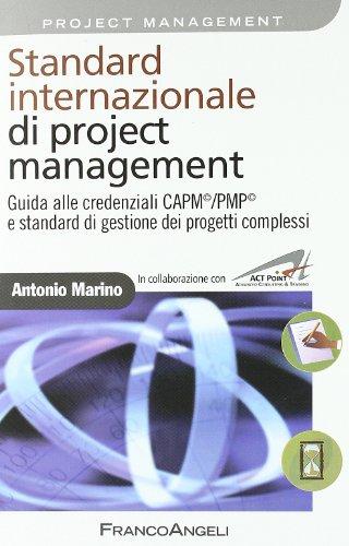 Standard internazionale di project management. Guida alle credenziali CAPM/PMP e standard di gestione dei progetti complessi