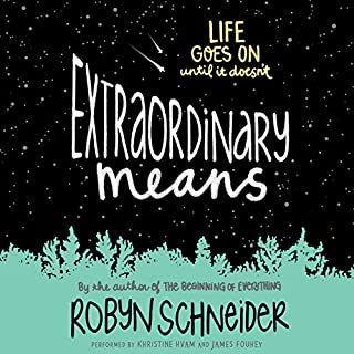 Extraordinary Means                   By:                                                                                                                                 Robyn Schneider                               Narrated by:                                                                                                                                 Khristine Hvam,                                                                                        James Fouhey                      Length: 8 hrs and 7 mins     76 ratings     Overall 4.3