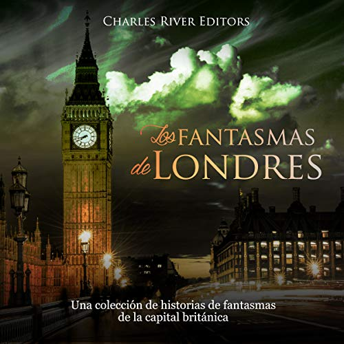 Los Fantasmas de Londres [The Ghosts of London]     Una Colección de Historias de Fantasmas de la Capital Británica [A Collection of Ghost Stories from the British Capital]              By:                                                                                                                                 Charles River Editors                               Narrated by:                                                                                                                                 Nicolas Villanueva                      Length: 1 hr and 37 mins     Not rated yet     Overall 0.0