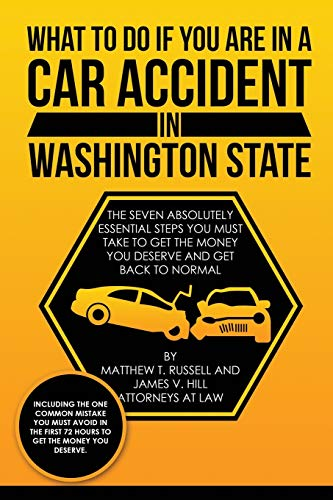 What To Do If You Are In A Car Accident In Washington State: The Seven Absolutely Essential Steps You Must Take To Get The Money