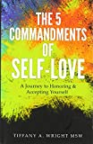 The 5 Commandments of Self-Love: A Journey of Honoring and Accepting Yourself