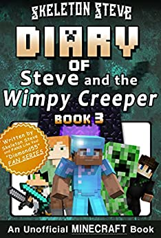 Diary of Minecraft Steve and the Wimpy Creeper - Book 3: Unofficial Minecraft Books for Kids, Teens, & Nerds - Adventure Fan Fiction Diary Series (Skeleton ... - Fan Series - Steve and the Wimpy Creeper) by [Skeleton Steve, Crafty Creeper Art, Wimpy Noob Steve Minecrafty]
