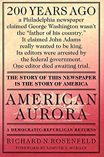 American Aurora: A Democratic-Republican Returns; The Suppressed History of Our Nation's Beginnings and the Heroic Newspaper That Tried to Report It