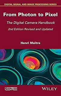 From Photon to Pixel: The Digital Camera Handbook (Digital Signal and Image Processing)
