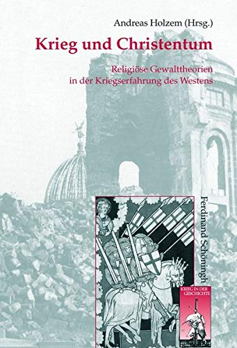 Krieg und Christentum: Religiöse Gewalttheorien in der Kriegserfahrung des Westens (Krieg in der Geschichte)