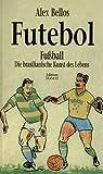 Futebol. Fußball: Die brasilianische Kunst des Lebens