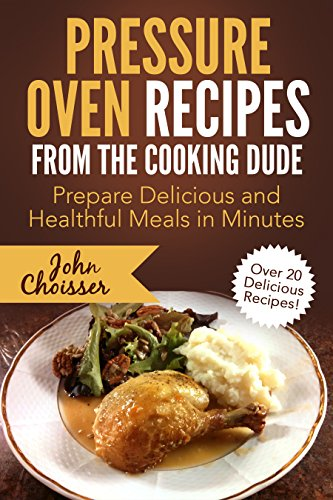 Download Pressure Oven Recipes from the Cooking Dude: Prepare Delicious and Healthful Meals in Minutes (English Edition) B00TCO6WJI
