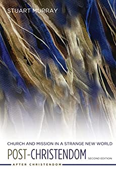 Post-Christendom: Church and Mission in a Strange New World. Second Edition (After Christendom Book 0) by [Stuart Murray]