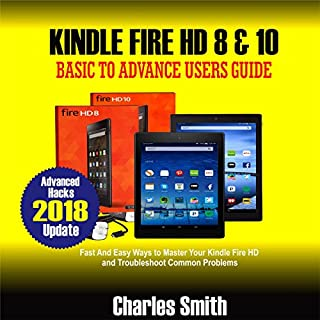 Kindle Fire HD 8 & 10: Basic to Advance Users Guide: Fast & Easy Ways to Master Your Kindle Fire HD and Troubleshoot Common Problems  audiobook cover art