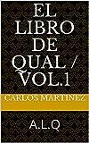 El Libro de Qual / Vol.1: A.L.Q (Luz de una Arma en la Sabiduría)