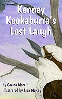 Kenney Kookaburra's Lost Laugh (Waratah Glen Book 2) by [Corina Morell, Lisa McKay]