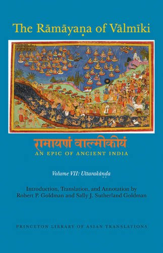 The Rāmāyaṇa of Vālmīki: An Epic of Ancient India, Volume VII: Uttarakāṇḍa (Princeton Library of Asian Translations (151))