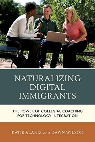 Naturalizing Digital Immigrants The Power Of Collegial Coaching For Technology Integration