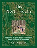 The North South Trail: A Guide for Traveling Across Rhode Island for Hikers, Equestrians, and Mountain Bikers by Vanover, Cliff (April 16, 2002) Paperback