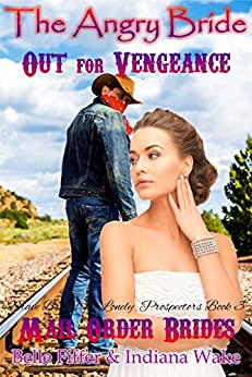 Mail Order Bride: The Angry Bride Out for Vengeance: Clean Western Historical Romance Novella (Brave Brides for the Lonely Prospectors Book 3) by [Belle Fiffer, Indiana Wake]
